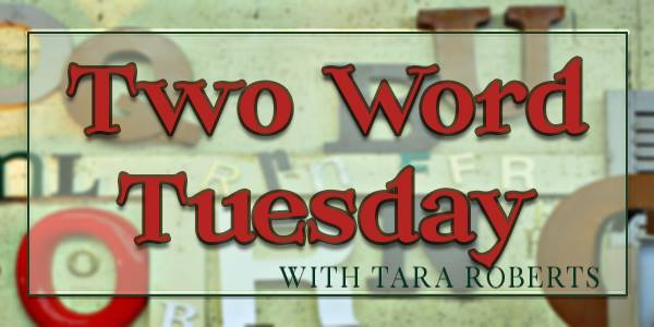 TwoWordTuesday